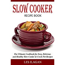 Slow Cooker Recipe Book: The Ultimate Cookbook for Easy, Delicious and Healthy Slow Cooker & Crock Pot Recipes (Slow Cooker Cookbook, Crock Pot Cookbook, ... Crockpot Recipes) (English Edition)