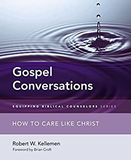 Gospel Conversations: How to Care Like Christ (Equipping Biblical Counselors) di [Kellemen, Robert W.]