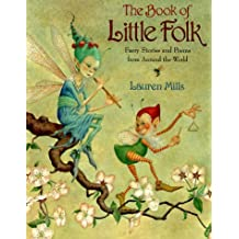 The Book of Little Folk: Faery Stories and Poems from Around the World by Lauren Mills (1997-06-01)
