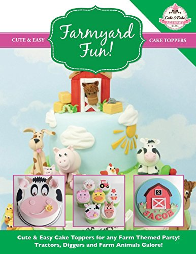 Farmyard Fun!: Cute & Easy Cake Toppers for any Farm Themed Party! Tractors, Diggers and Farm Animals Galore! (Cute & Easy Cake Toppers Collection)