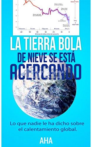 La Tierra bola de nieve se está acercando: lo que nadie le ha dicho sobre el calentamiento global (una nueva visión sobre el papel de Homo sapiens sapiens en la naturaleza n 1)