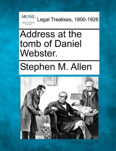 Address at the tomb of Daniel Webster. by Stephen M. Allen (2010-12-17)