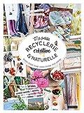 Ma petite recyclerie créative et naturelle - Des idées et projets en accord avec la nature