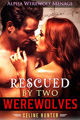 ROMANCE: Rescued By Two Werewolves (Paranormal, Werewolf, Shapeshifter, Alpha Male, Menage, Threesome, MMF, Short Stories, New Adult, Contemporary, Romance) (English Edition)