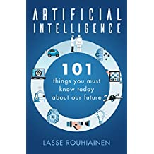 Artificial Intelligence: 101 Things You Must Know Today About Our Future (English Edition)