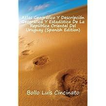 Atlas Geográfico Y Descripción Geográfica Y Estadística De La República Oriental Del Uruguay (Spanish Edition)