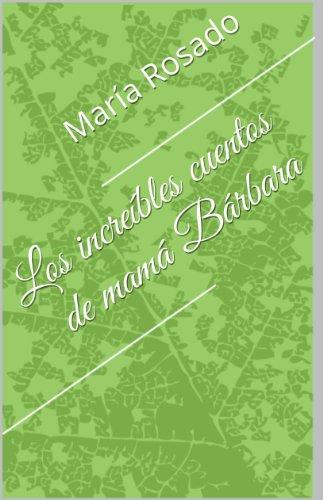 Los increíbles cuentos de mamá Bárbara por María Rosado