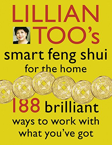 Lillian Too's Smart Feng Shui For The Home: 188 brilliant ways to work with what you've got: 188 Brilliant Ways to Work with What You've Got (English Edition)
