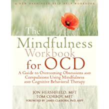 Mindfulness Workbook for OCD: A Guide to Overcoming Obsessions and Compulsions Using Mindfulness and Cognitive Behavioral Therapy (New Harbinger Self-help Workbooks)