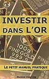 Investir dans l'or : le petit manuel pratique...