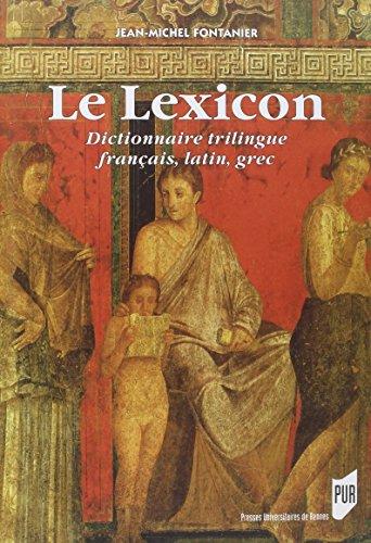 Le Lexicon : Dictionnairetrilingue franais, latin, grec