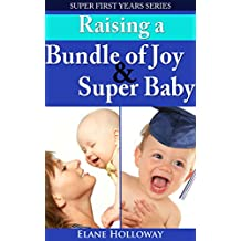 Super First Years - Two Book Bundle: Raising an Bundle of Joy And Raising a Super Baby: A First Time Mom's Guide to That First Year And The First Year ... to Helping Your Baby Excel (English Edition)