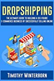 #8: Dropshipping: The Ultimate Guide to building a six-figure E-commerce business by successfully selling online
