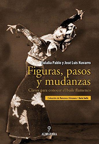 Descargar Libro Figuras, pasos y mudanzas: Claves para conocer el baile flamenco de Eulalia Pablo Lozano