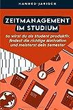 Zeitmanagement im Studium: So wirst du als Student produktiv, findest die richtige Motivation und meisterst dein Semester - Hannes Jarisch