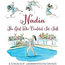 Gray, K: Nadia: The Girl Who Couldn\'t Sit Still