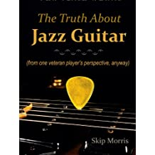 The Truth About Jazz Guitar: (from one veteran player's perspective, anyway) (English Edition)
