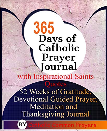 365 Days of Catholic Prayer Journal with Inspirational Saints Quotes: 52 weeks of Gratitude, Devotional Guided Prayer, Meditation and  Thanksgiving Journal (English Edition)