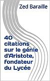 Telecharger Livres 40 citations sur le genie d Aristote fondateur du Lycee (PDF,EPUB,MOBI) gratuits en Francaise