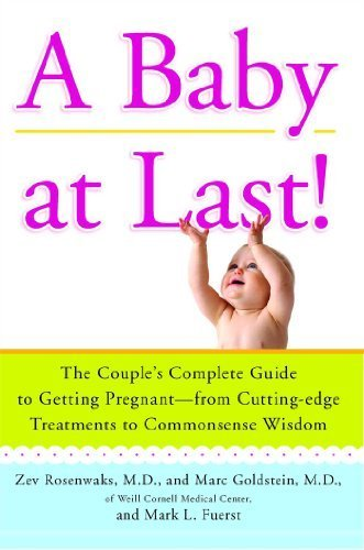 A Baby at Last!: The Couple's Complete Guide to Getting Pregnant--from Cutting-Edge Treatments to Commonsense Wisdom by Rosenwaks, Zev, Marc Goldstien, Mark L. Fuerst (2010) Paperback