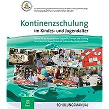Kontinenzschulung im Kindes- und Jugendalter: Manual für die standardisierte Diagnostik, Therapie und Schulung bei Kindern und Jugendlichen mit funktioneller Harninkontinenz - SCHULUNGSMANUAL
