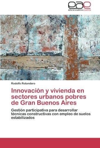 Innovación y vivienda en sectores urbanos pobres de Gran Buenos Aires: Gestión participativa para desarrollar técnicas constructivas con empleo de suelos estabilizados por Rodolfo Rotondaro