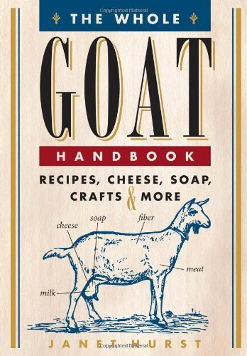 The Whole Goat Handbook: Recipes, Cheese, Soap, Crafts & More by Janet Hurst (2013-01-14)