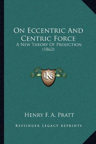 On Eccentric and Centric Force: A New Theory of Projection (1862)