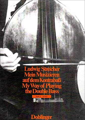 My Way Of Playing The Double Bass, Volume 2 for Beginners and Advanced Players by Ludwig Streicher