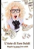 Scarica Libro L Arte di Come Fare Soldi Ci sono dei metodi e consigli per come fare soldi (PDF,EPUB,MOBI) Online Italiano Gratis
