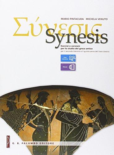 Synesis. Esercizi e versioni per lo studio del greco antico. Con e-book. Con espansione online. Per il triennio del Liceo classico