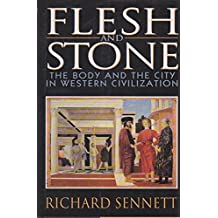 Flesh and Stone: The Body and the City in Western Civilization by Richard Sennett (1994-10-30)