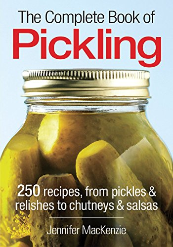 Pdf Download The Complete Book Of Pickling 250 Recipes From