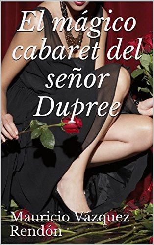 El mágico cabaret del señor Dupree par Mauricio Vázquez Rendón