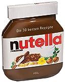 Nutella: Die 30 besten Rezepte