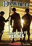 10 True Tales: World War II Heroes (Ten True Tales) by Allan Zullo (2015-06-30)