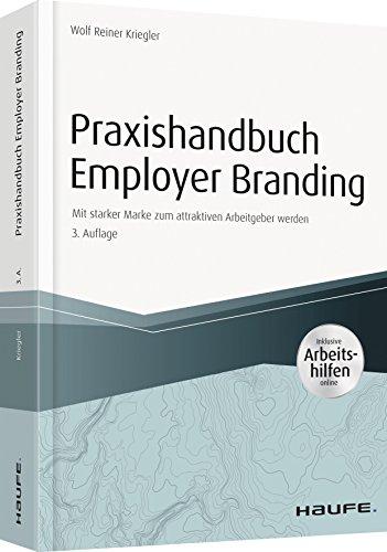 Praxishandbuch Employer Branding - inkl. Arbeitshilfen online: Mit starker Marke zum attraktiven Arbeitgeber werden (Haufe Fachbuch)