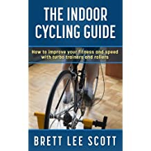 The Indoor Cycling Guide: How to improve your fitness and speed with turbo trainers and rollers (Iron Training Tips)