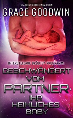 Geschwängert vom Partner: ihr heimliches Baby (Interstellare Bräute® Programm 9)