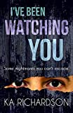 I've Been Watching You by K.A. Richardson