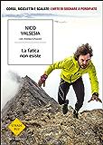 La fatica non esiste: Corsa bicicletta e scalate: l'arte di sognare a perdifiato (Italian Edition)