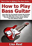 How to Play Bass Guitar: Learn How You Can Quickly & Easily Play the Bass Guitar The Right Way Even If You're a Beginner, This New & Simple to Follow Guide Teaches You How Without Failing