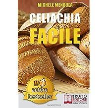 Celiachia Facile: Come vivere una vita di allergie e intolleranze alimentari in modo sano attraverso una dieta bilanciata.
