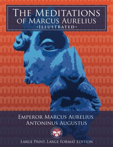 "The Meditations of Marcus Aurelius - Large Print, Large Format, Illustrated: Giant 8.5"" x 11"" Size: Large, Clear Print & Pictures - Complete & Unabridged! (University of Life Library)"