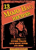 13 Easy Mojo Bag Recipes: For Success Wealth Love Money Power and More