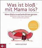 Was ist bloß mit Mama los?: Wenn Eltern in seelische Krisen geraten. Mit Kindern über Angst, Depression, Stress und Trauma sprechen