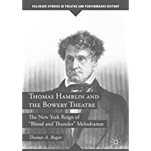 "Thomas Hamblin and the Bowery Theatre: The New York Reign of ""Blood and Thunder"" Melodramas (Palgrave Studies in Theatre and Performance History)"