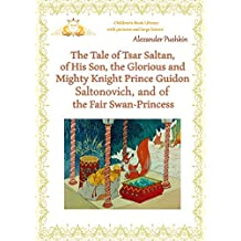 The Tale of Tsar Saltan, of His Son, the Glorious and Mighty Knight Prince Guidon Saltonovich, and of the Fair Swan-Princess (English Edition)
