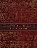 Translating Maya Hieroglyphs (Recovering Languages and Literacies in the Americas) - Scott A. J. Johnson