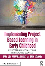Implementing Project Based Learning in Early Childhood: Overcoming Misconceptions and Reaching Success